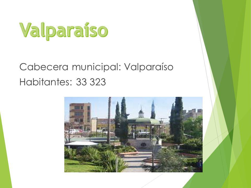 Cabecera municipal: Valparaíso Habitantes: 33 323