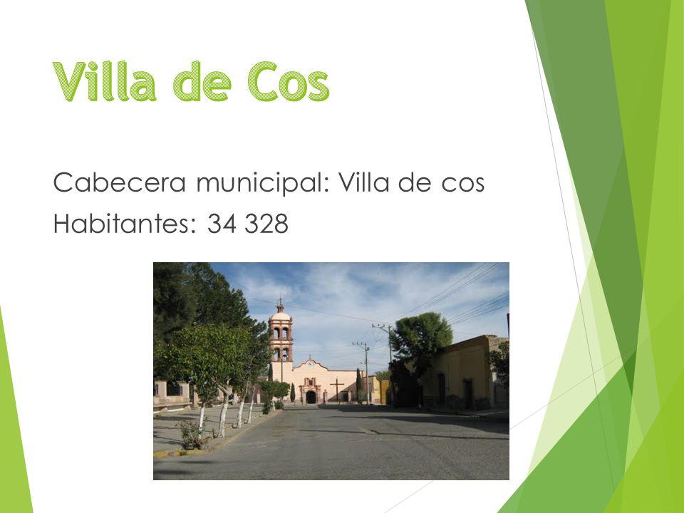 Cabecera municipal: Villa de cos Habitantes: 34 328