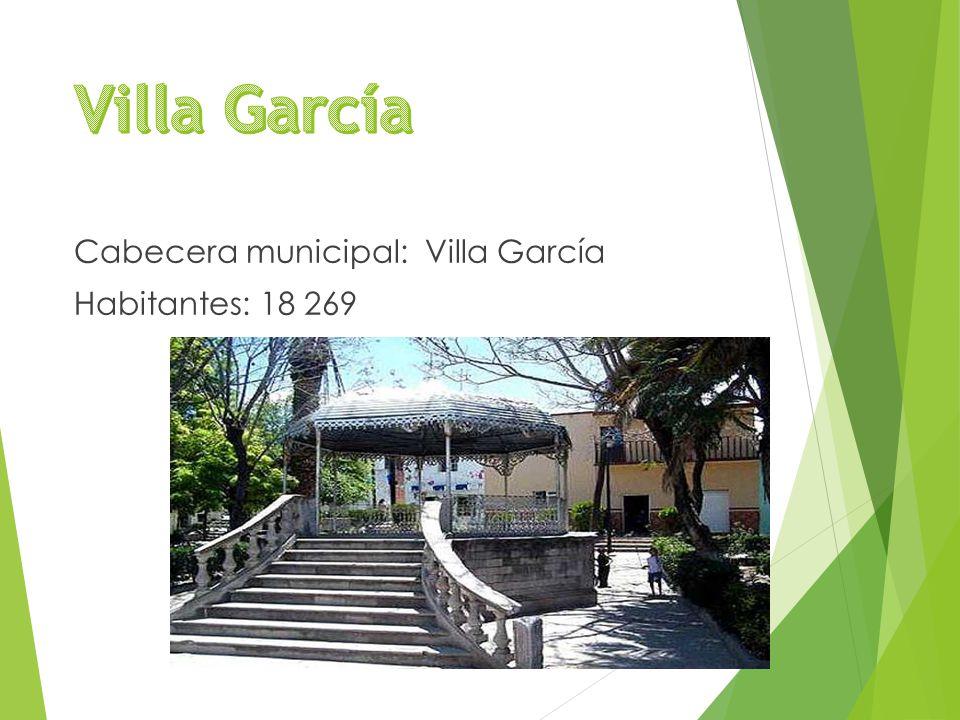Cabecera municipal: Villa García Habitantes: 18 269