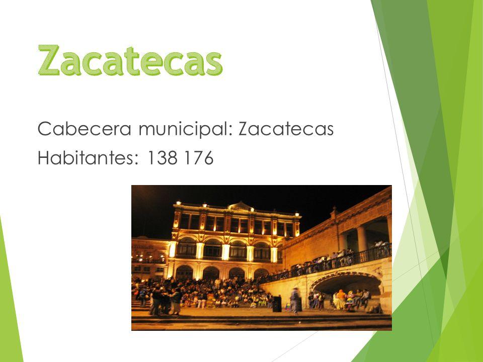 Cabecera municipal: Zacatecas Habitantes: 138 176