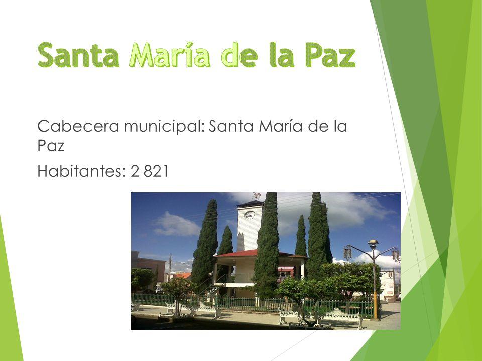 Cabecera municipal: Santa María de la Paz Habitantes: 2 821