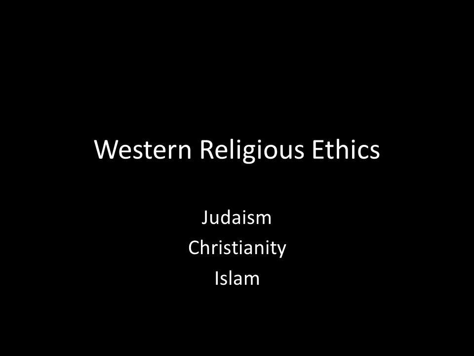 Western Religious Ethics Judaism Christianity Islam