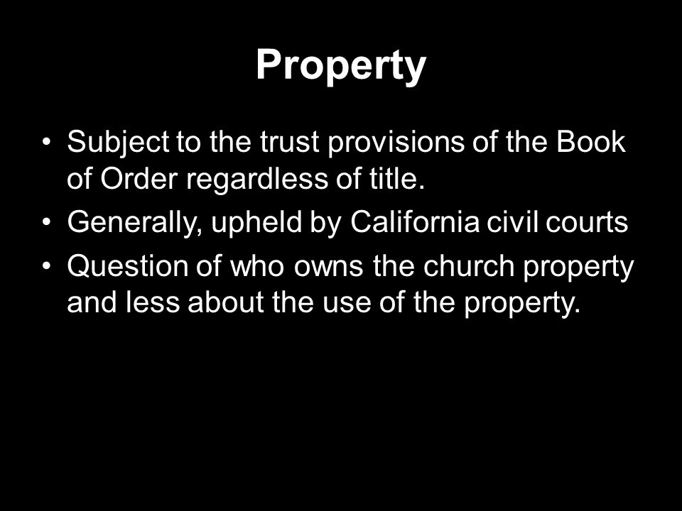 Property Subject to the trust provisions of the Book of Order regardless of title. Generally, upheld by California civil courts Question of who owns t