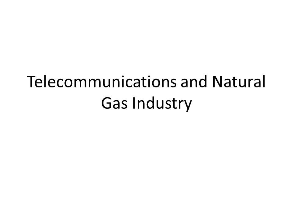 Telecommunications and Natural Gas Industry