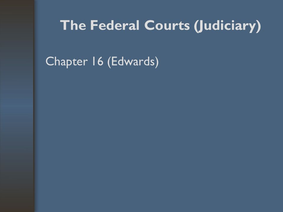 The Federal Courts (Judiciary) American judicial system –courts apply the law to solve conflicts and disputes between two or more parties United States has a dual court system –Federal courts hear cases of federal law and cases involving two parties of different states amounts to only about two percent of all trials –most cases are heard in state and local courts
