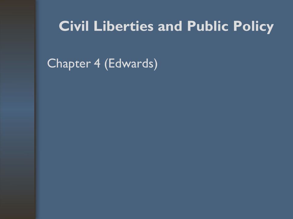 Civil Liberties and Public Policy Chapter 4 (Edwards)