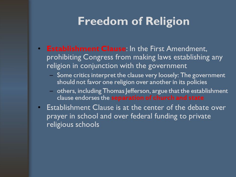 Freedom of Religion Establishment Clause: In the First Amendment, prohibiting Congress from making laws establishing any religion in conjunction with