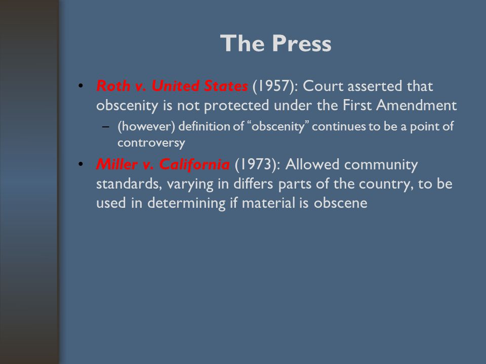 "The Press Roth v. United States (1957): Court asserted that obscenity is not protected under the First Amendment –(however) definition of "" obscenity"