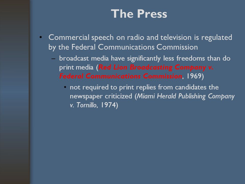 The Press Commercial speech on radio and television is regulated by the Federal Communications Commission –broadcast media have significantly less fre