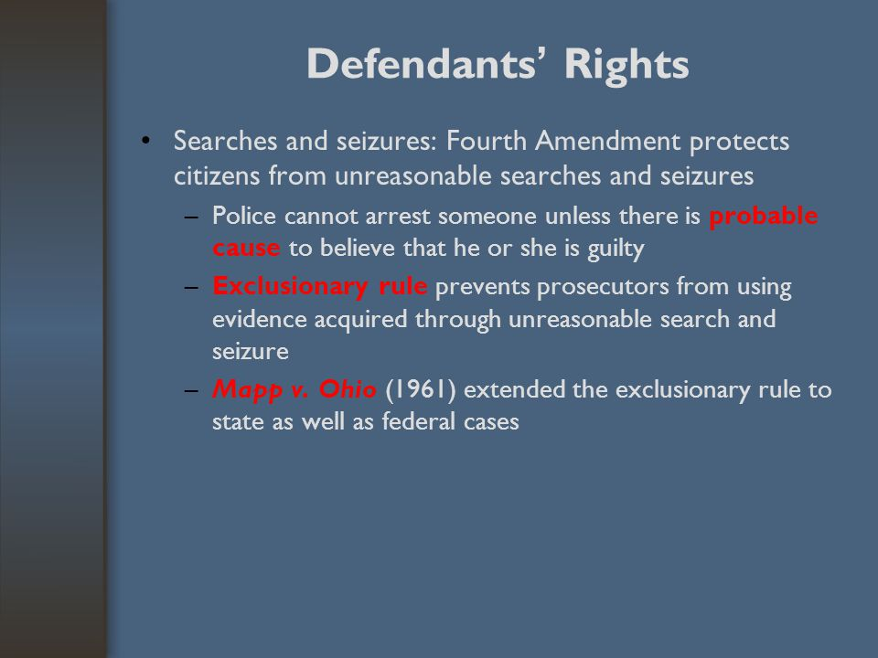Defendants ' Rights Searches and seizures: Fourth Amendment protects citizens from unreasonable searches and seizures –Police cannot arrest someone un