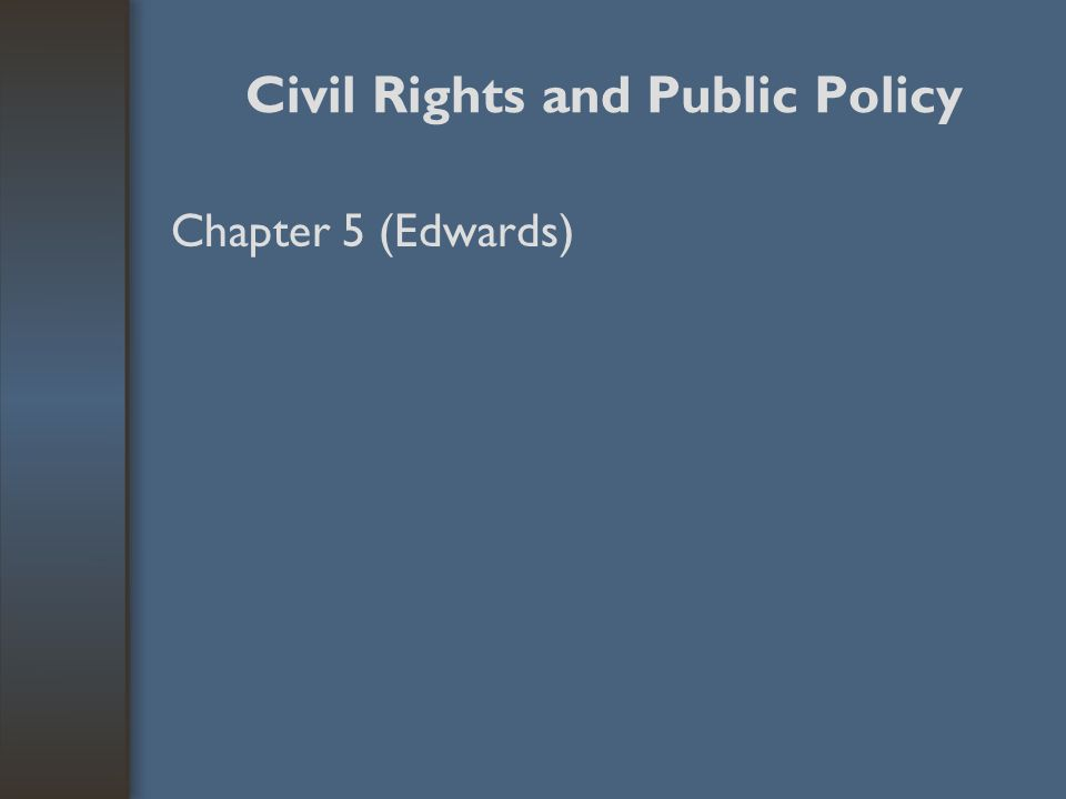 Civil Rights and Public Policy Chapter 5 (Edwards)