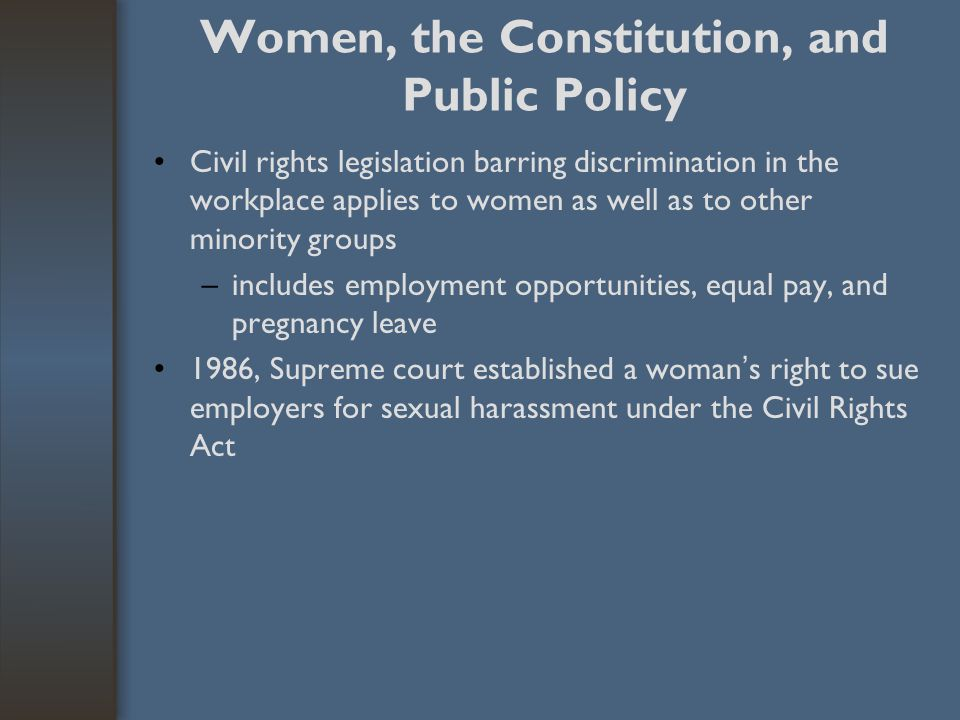 Women, the Constitution, and Public Policy Civil rights legislation barring discrimination in the workplace applies to women as well as to other minor