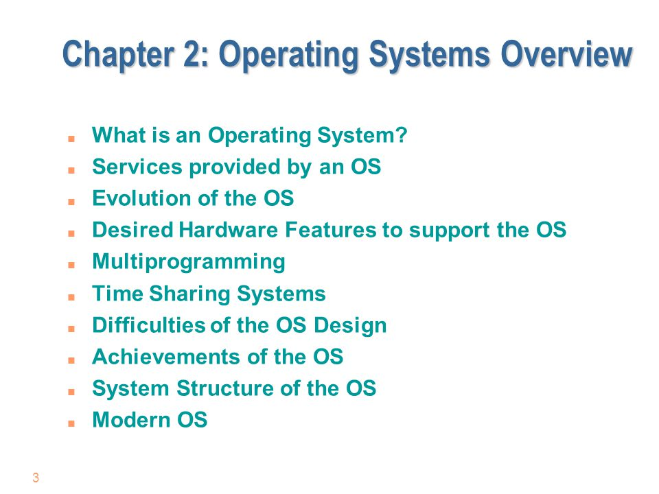 Chapter 2: Operating Systems Overview n What is an Operating System? n Services provided by an OS n Evolution of the OS n Desired Hardware Features to