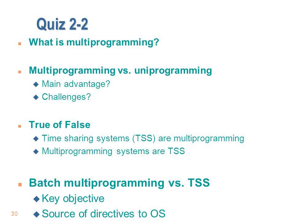 Quiz 2-2 n What is multiprogramming.n Multiprogramming vs.
