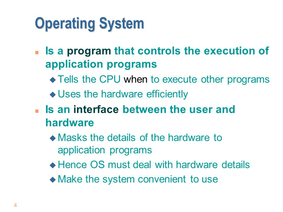 4 Operating System n Is a program that controls the execution of application programs u Tells the CPU when to execute other programs u Uses the hardwa