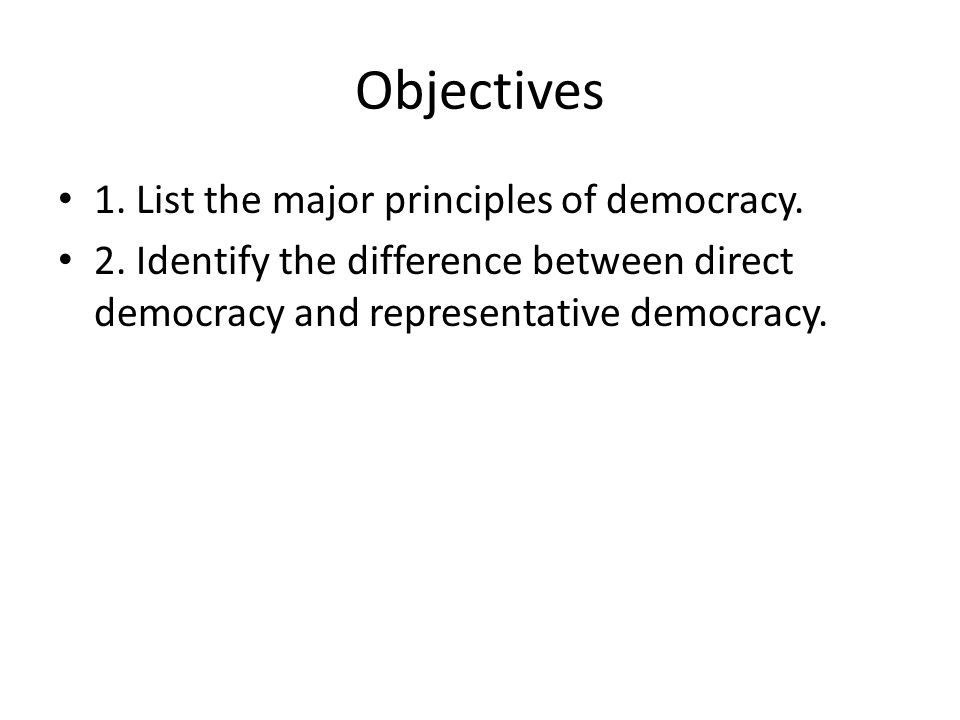 Objectives 1.List the major principles of democracy.