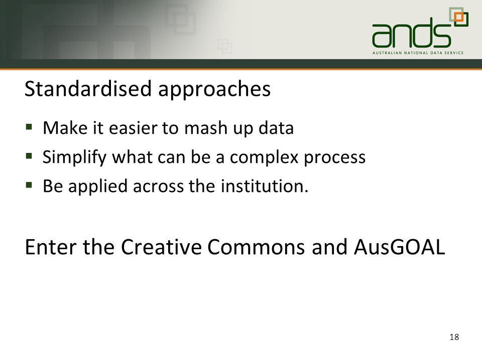 Standardised approaches  Make it easier to mash up data  Simplify what can be a complex process  Be applied across the institution.