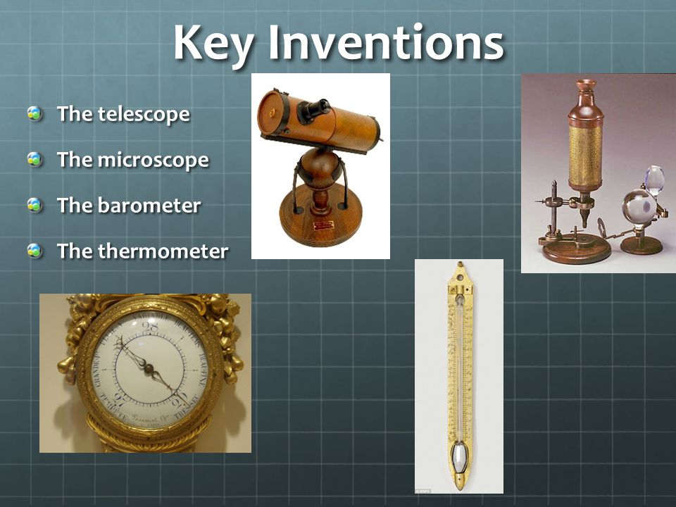 Key Inventions The telescope The microscope The barometer The thermometer