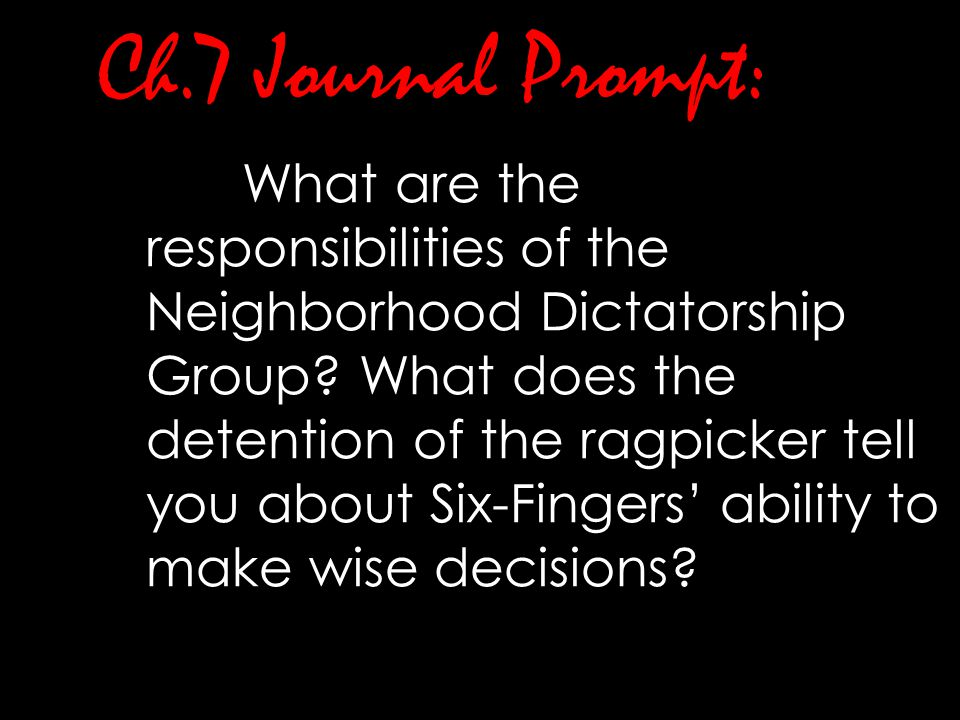 Ch.7 Journal Prompt: What are the responsibilities of the Neighborhood Dictatorship Group? What does the detention of the ragpicker tell you about Six