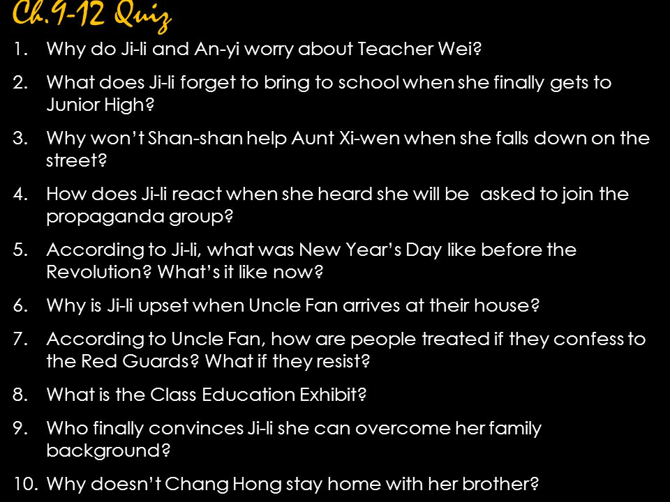 Ch.9-12 Quiz 1.Why do Ji-li and An-yi worry about Teacher Wei? 2.What does Ji-li forget to bring to school when she finally gets to Junior High? 3.Why