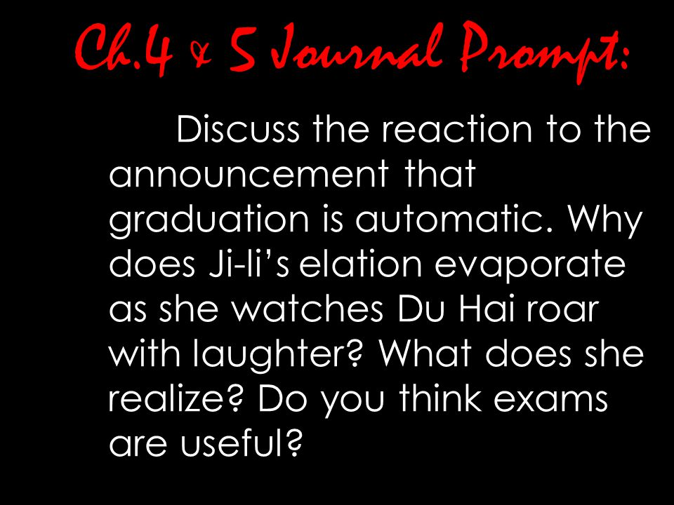 Ch.4 & 5 Journal Prompt: Discuss the reaction to the announcement that graduation is automatic. Why does Ji-li's elation evaporate as she watches Du H