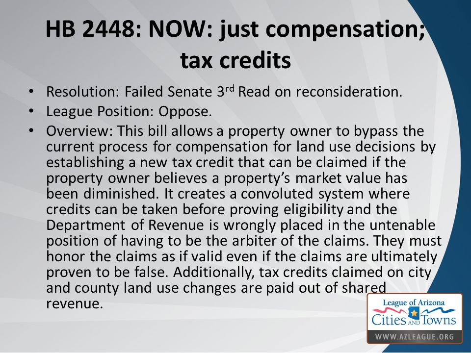 HB 2448: NOW: just compensation; tax credits Resolution: Failed Senate 3 rd Read on reconsideration.