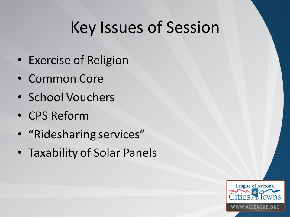 Key Issues of Session Exercise of Religion Common Core School Vouchers CPS Reform Ridesharing services Taxability of Solar Panels