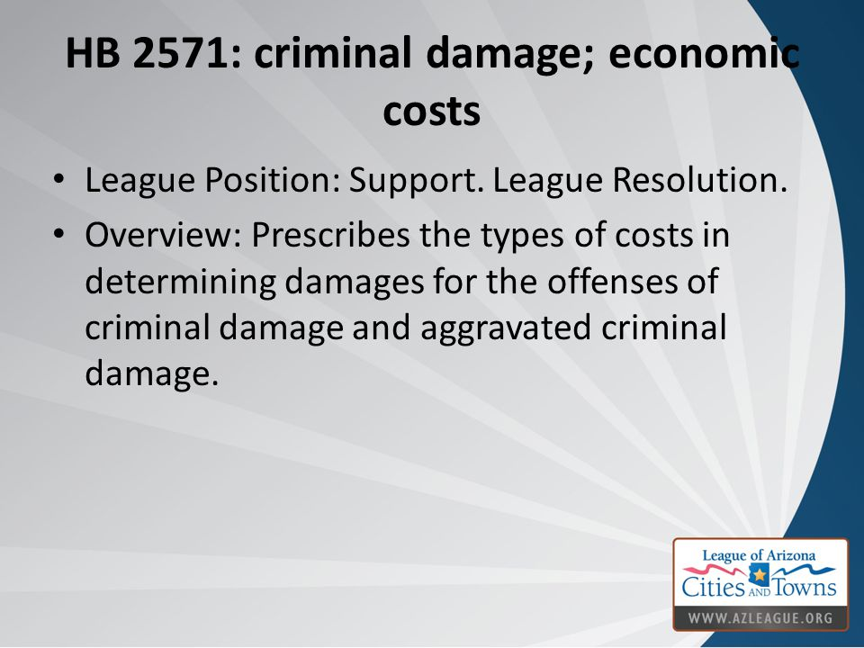 HB 2571: criminal damage; economic costs League Position: Support.
