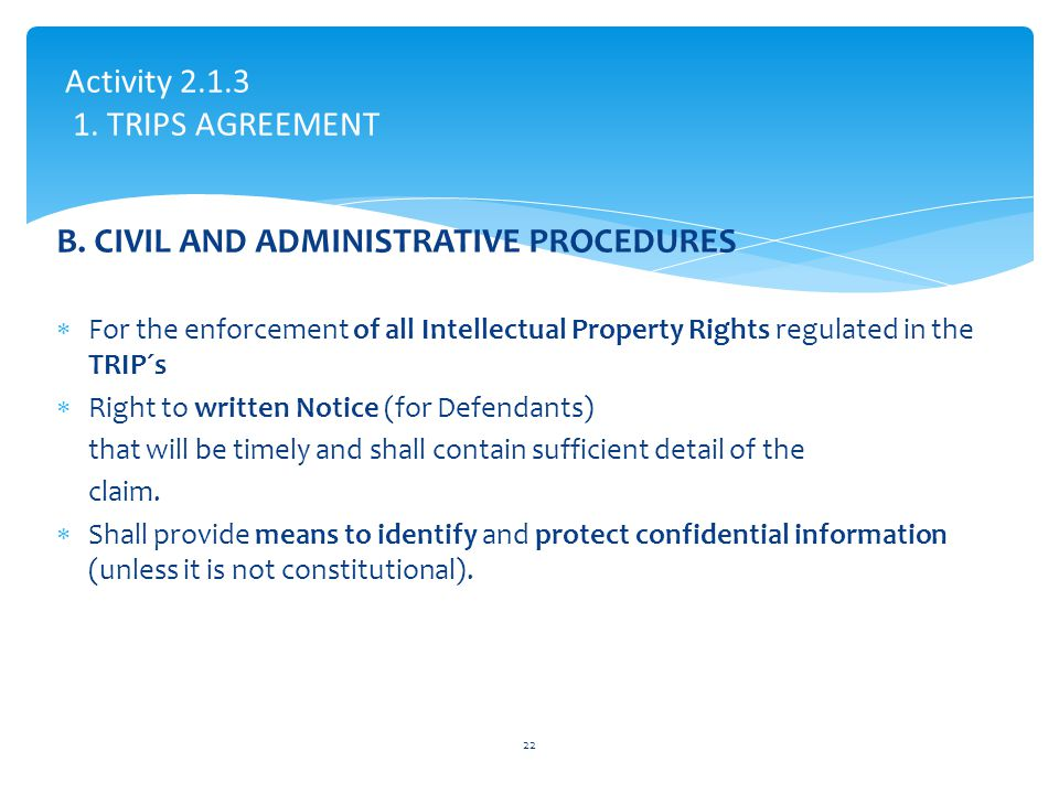 B. CIVIL AND ADMINISTRATIVE PROCEDURES  For the enforcement of all Intellectual Property Rights regulated in the TRIP´s  Right to written Notice (fo