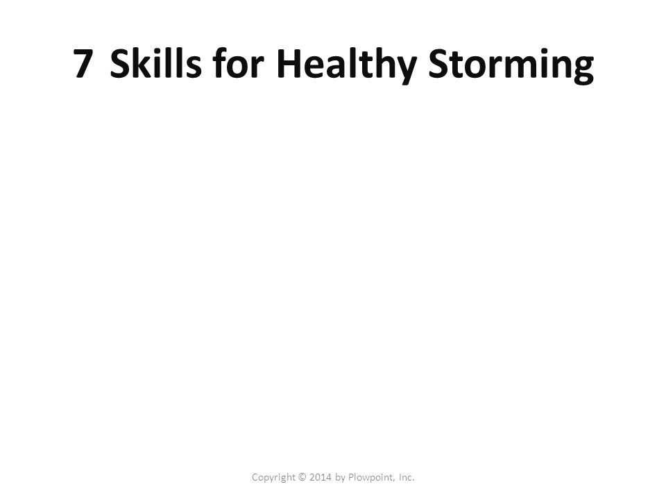 7 Skills for Healthy Storming 1.Seek first to understand