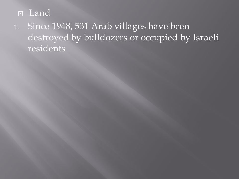 1. Since 1948, 531 Arab villages have been destroyed by bulldozers or occupied by Israeli residents