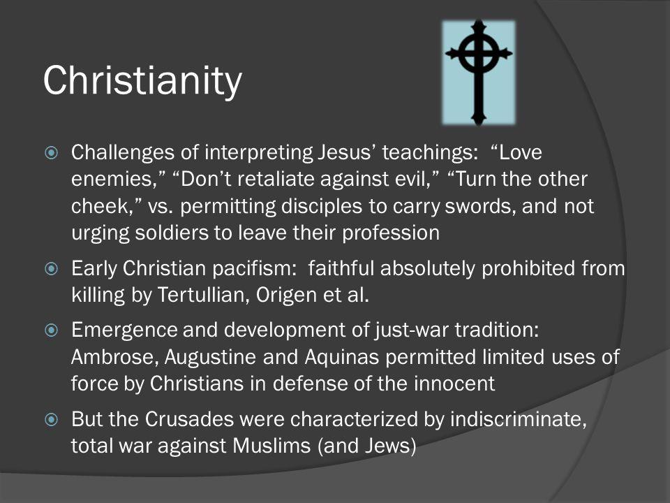 "Christianity  Challenges of interpreting Jesus' teachings: ""Love enemies,"" ""Don't retaliate against evil,"" ""Turn the other cheek,"" vs. permitting dis"