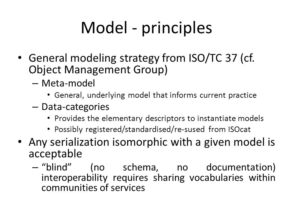 Model - principles General modeling strategy from ISO/TC 37 (cf.