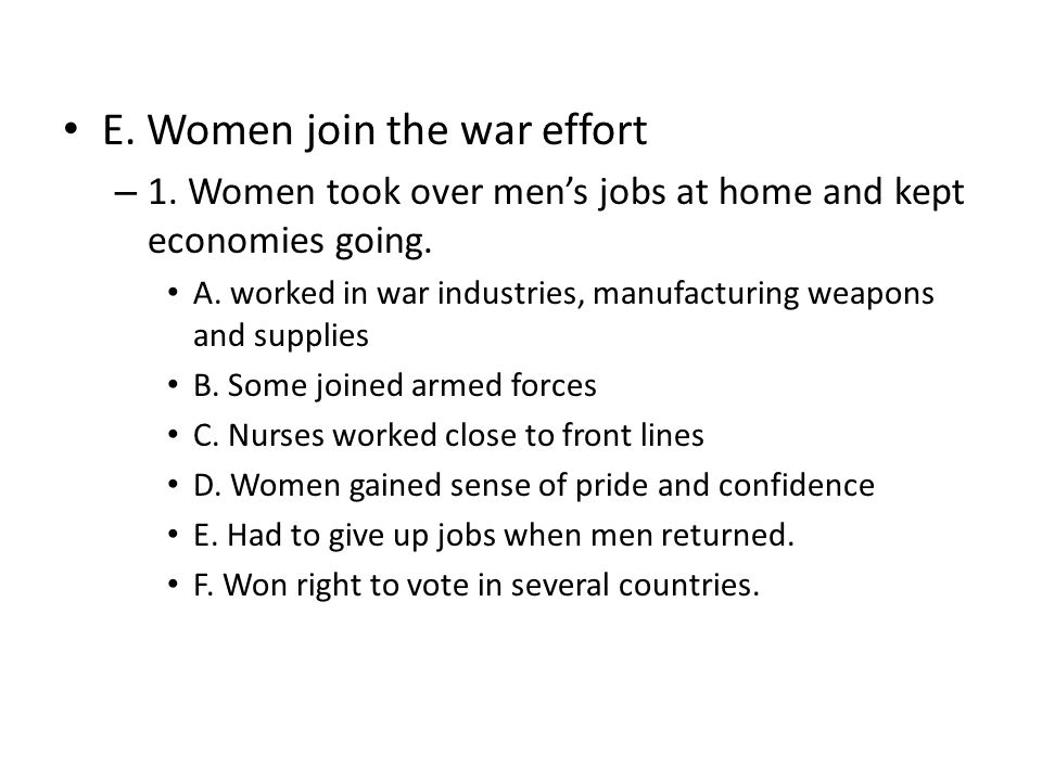 E. Women join the war effort – 1. Women took over men's jobs at home and kept economies going. A. worked in war industries, manufacturing weapons and