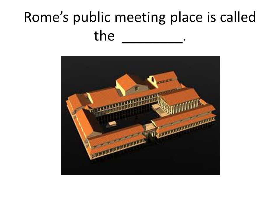 Rome's public meeting place is called the ________.