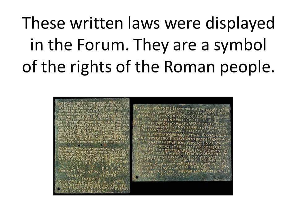 These written laws were displayed in the Forum. They are a symbol of the rights of the Roman people.