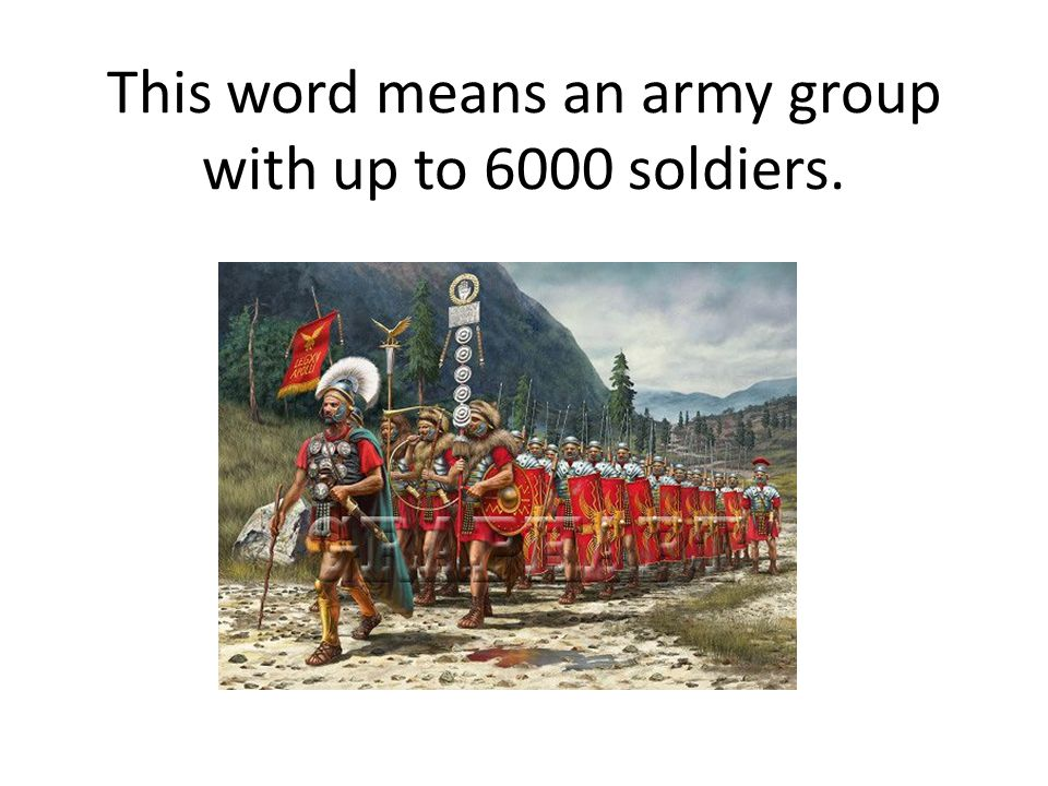 This word means an army group with up to 6000 soldiers.