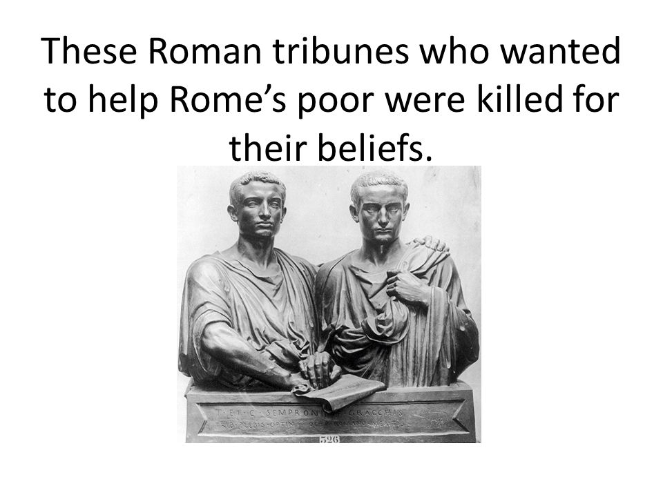 These Roman tribunes who wanted to help Rome's poor were killed for their beliefs.