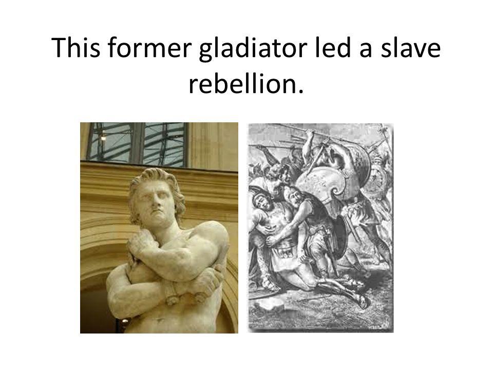 This former gladiator led a slave rebellion.
