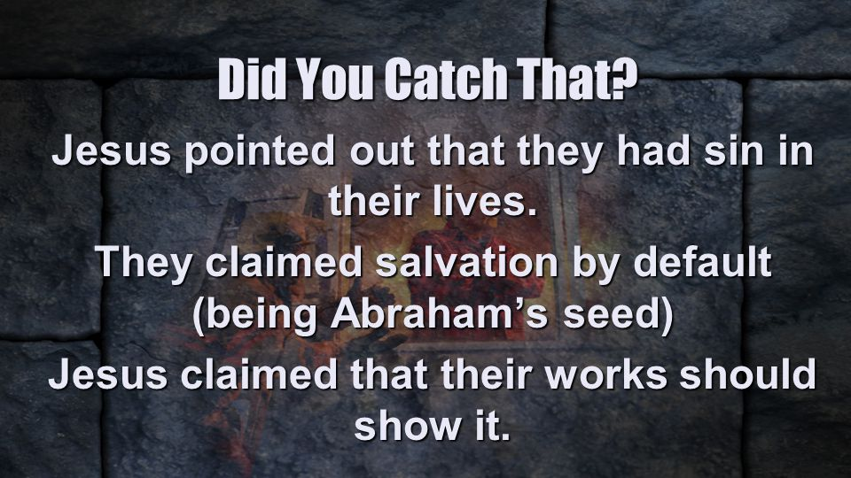 Did You Catch That. Jesus pointed out that they had sin in their lives.