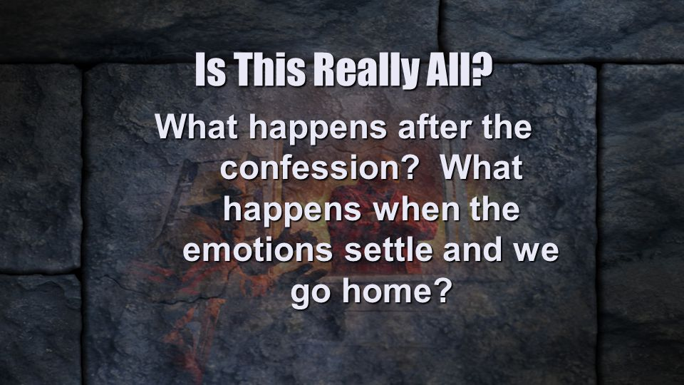 Is This Really All. What happens after the confession.