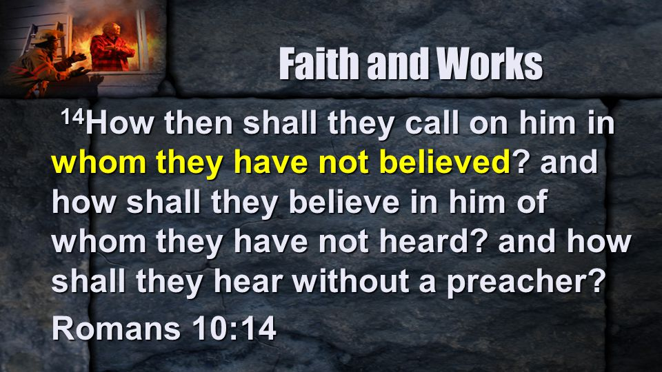 Faith and Works 14 How then shall they call on him in whom they have not believed.