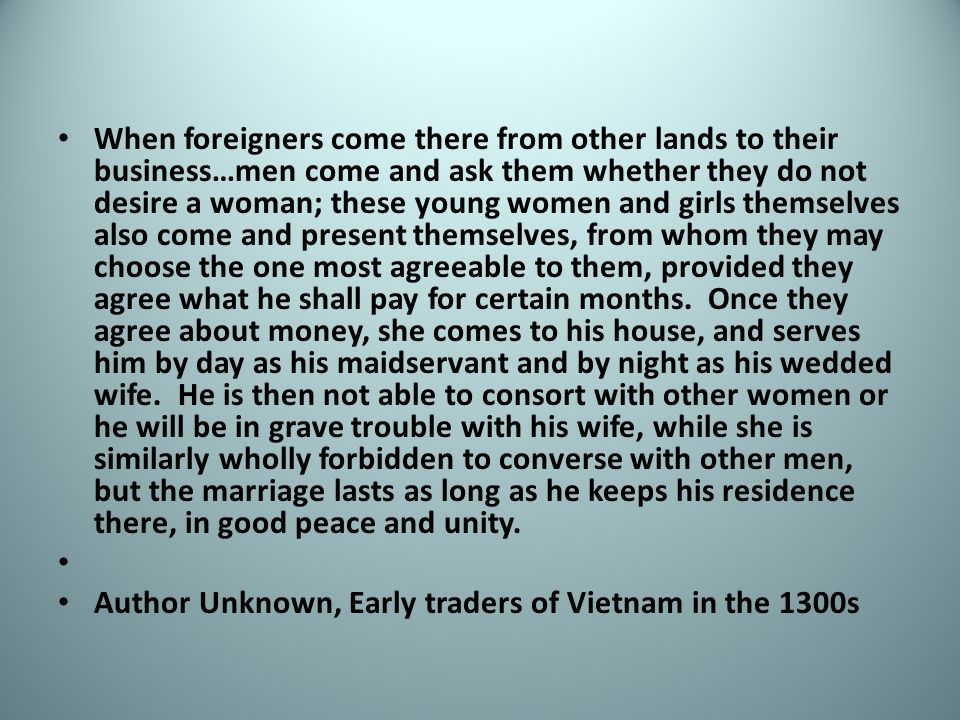 When foreigners come there from other lands to their business…men come and ask them whether they do not desire a woman; these young women and girls themselves also come and present themselves, from whom they may choose the one most agreeable to them, provided they agree what he shall pay for certain months.