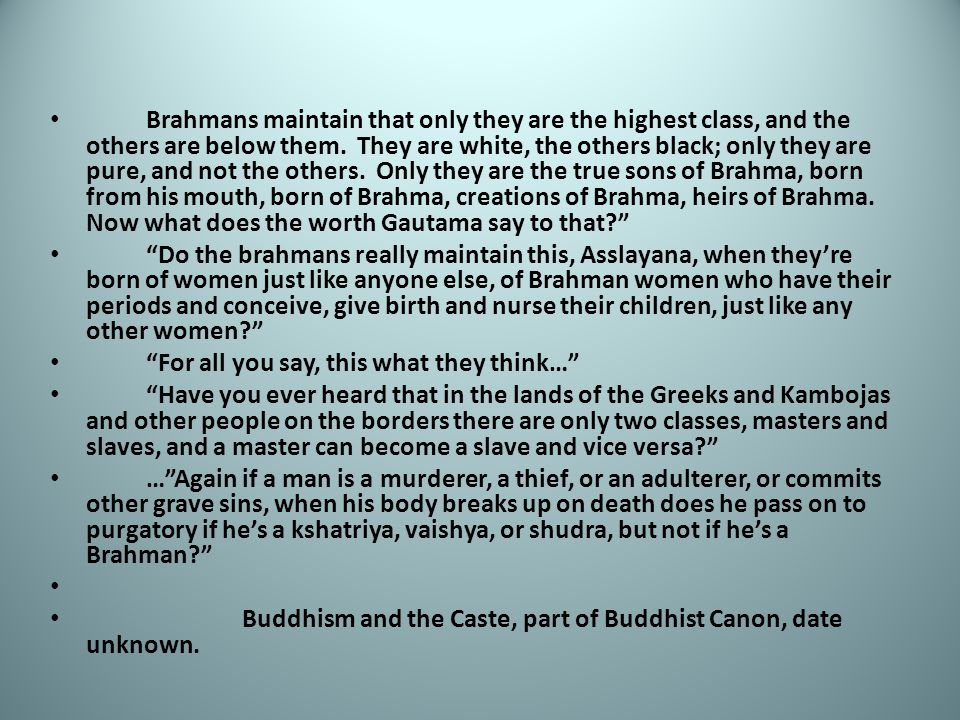 Brahmans maintain that only they are the highest class, and the others are below them.