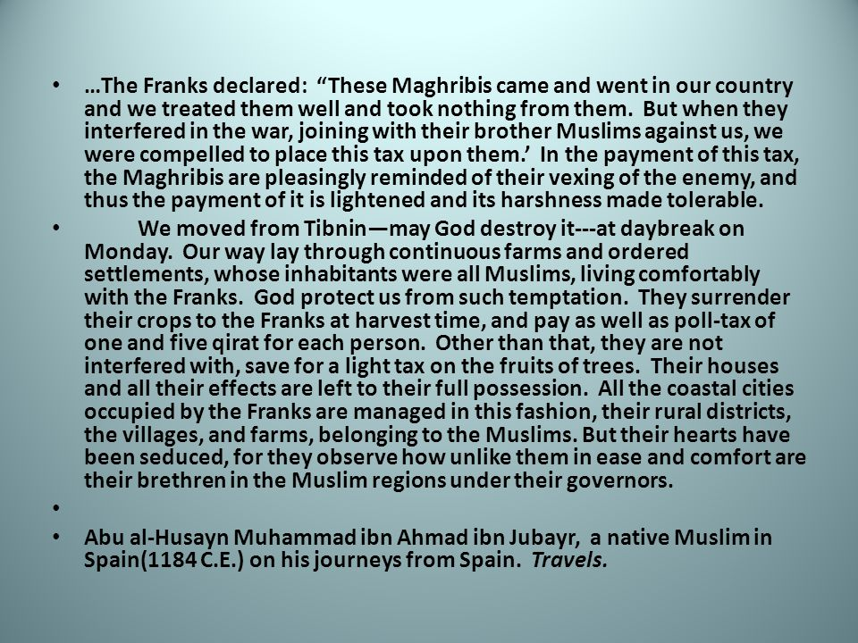 …The Franks declared: These Maghribis came and went in our country and we treated them well and took nothing from them.