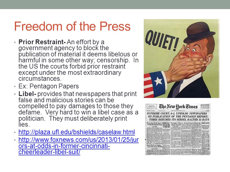Freedom of the Press Prior Restraint- An effort by a government agency to block the publication of material it deems libelous or harmful in some other
