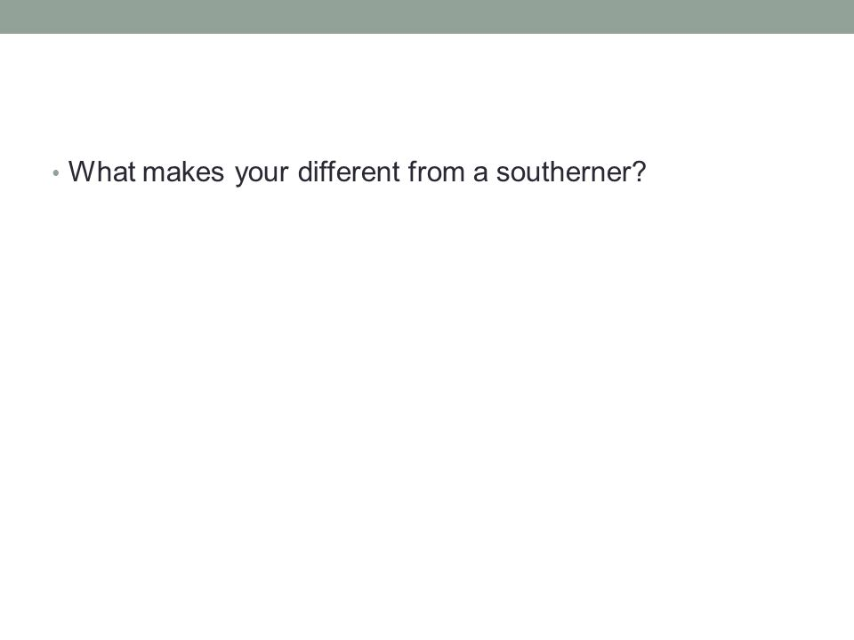 What makes your different from a southerner?