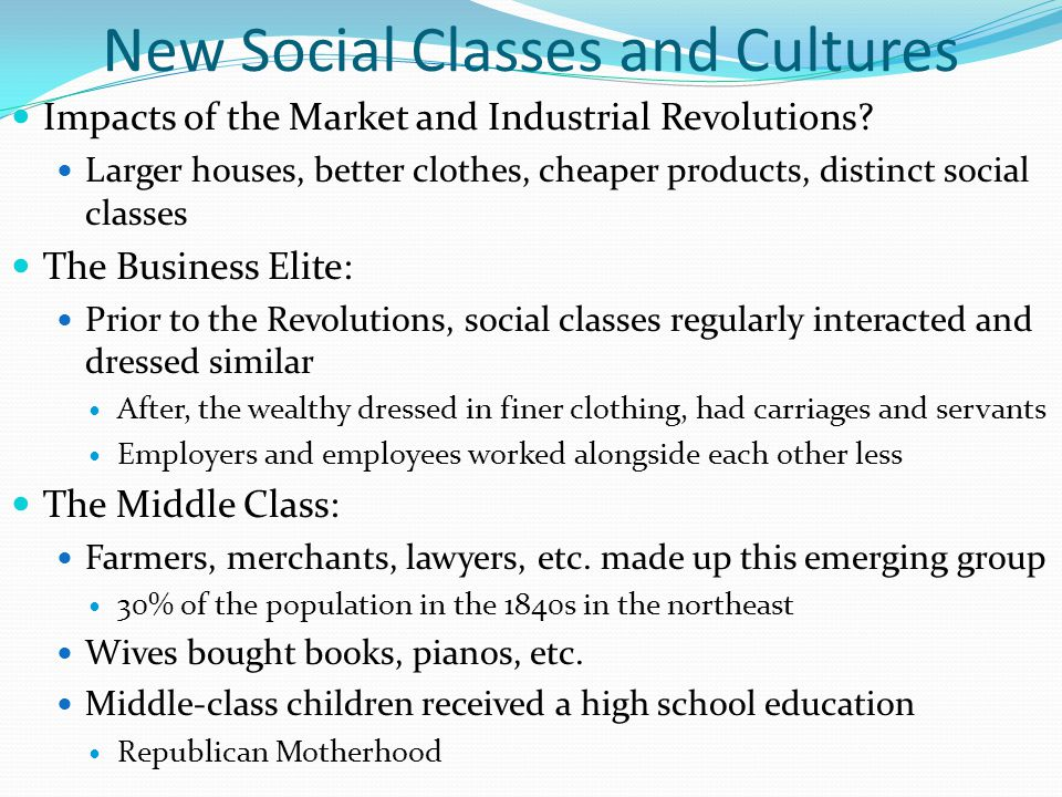 New Social Classes and Cultures Impacts of the Market and Industrial Revolutions.