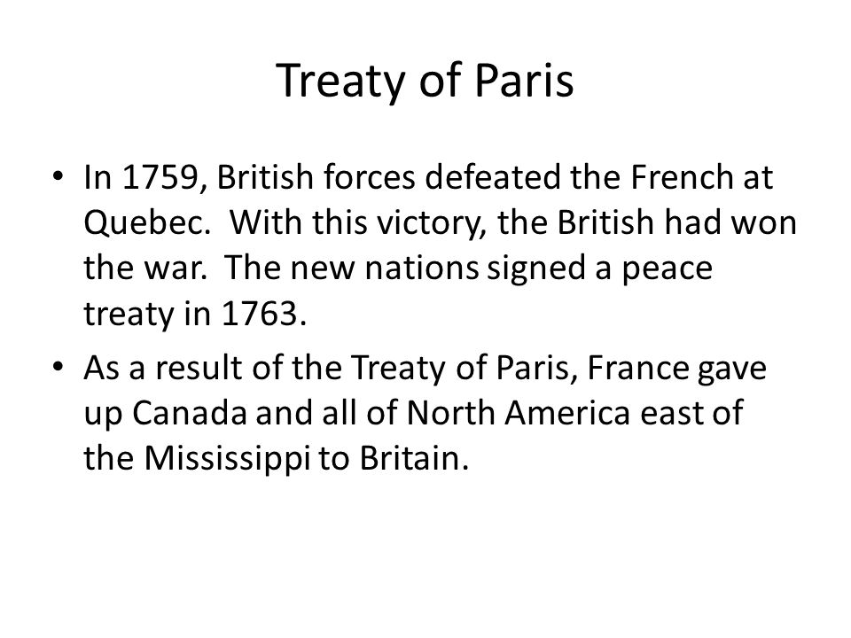Treaty of Paris In 1759, British forces defeated the French at Quebec.