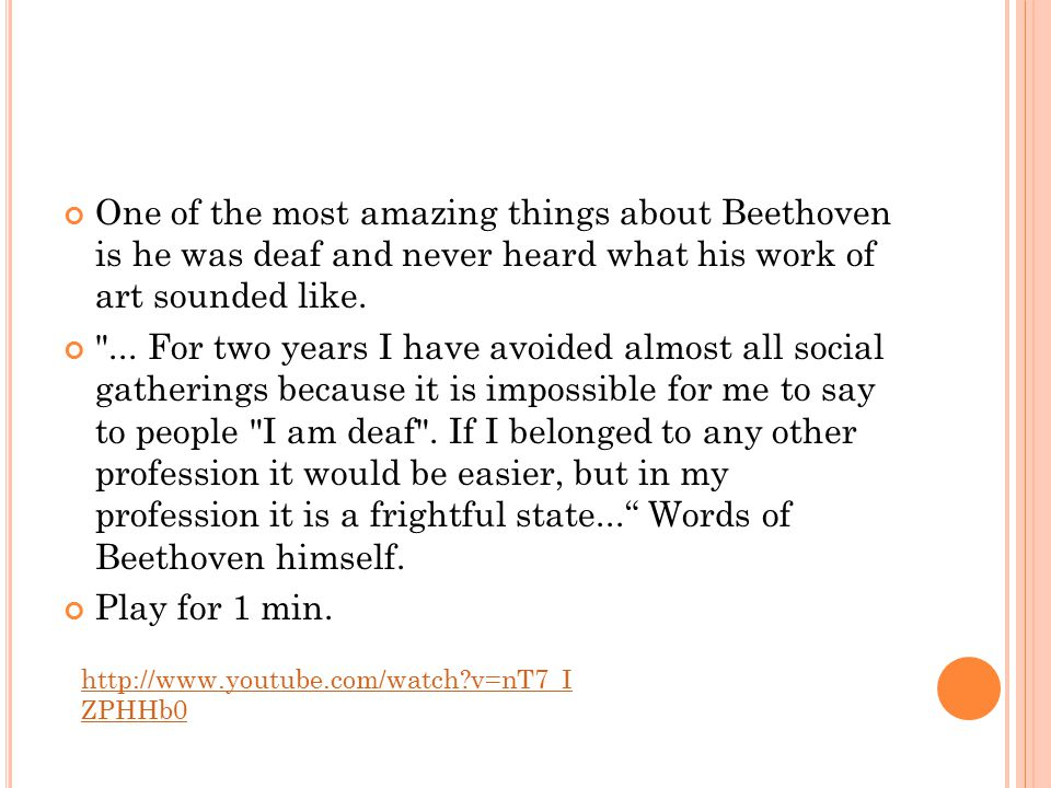 One of the most amazing things about Beethoven is he was deaf and never heard what his work of art sounded like.
